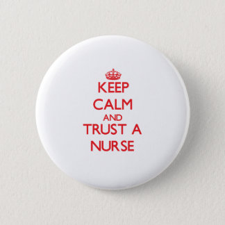 Keep Calm and Trust a Nurse Pinback Button