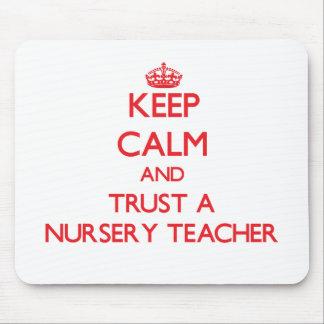 Keep Calm and Trust a Nursery Teacher Mouse Pad