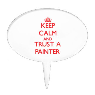 Keep Calm and Trust a Painter Cake Toppers