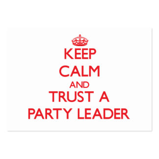 Keep Calm and Trust a Party Leader Business Card Templates