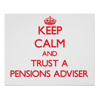 Keep Calm and Trust a Pensions Adviser Poster