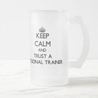 Keep Calm and Trust a Personal Trainer Glass Beer Mugs