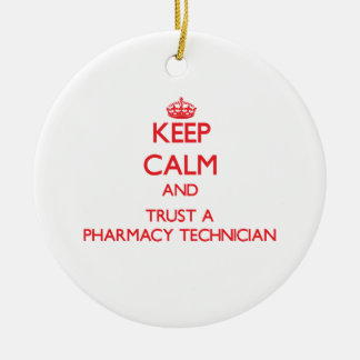 Keep Calm and Trust a Pharmacy Technician Ceramic Ornament