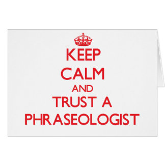 Keep Calm and Trust a Phraseologist Greeting Card