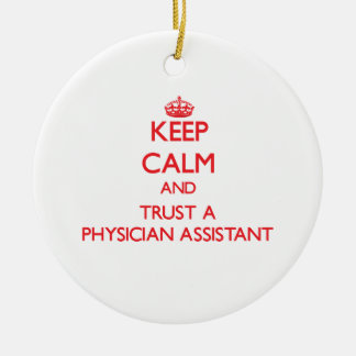 Keep Calm and Trust a Physician Assistant Ceramic Ornament