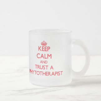 Keep Calm and Trust a Phytoarapist 10 Oz Frosted Glass Coffee Mug
