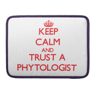 Keep Calm and Trust a Phytologist Sleeves For MacBook Pro
