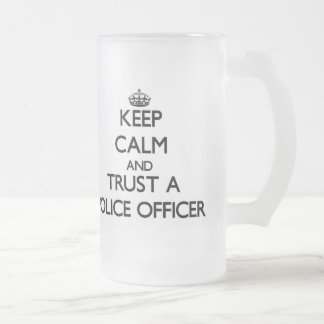 Keep Calm and Trust a Police Officer 16 Oz Frosted Glass Beer Mug