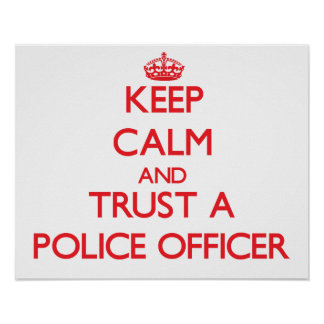 Keep Calm and Trust a Police Officer Poster