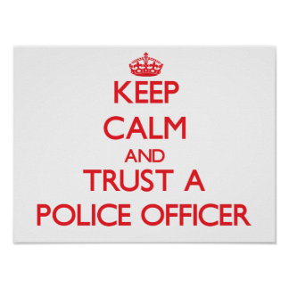 Keep Calm and Trust a Police Officer Posters