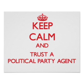 Keep Calm and Trust a Political Party Agent Print