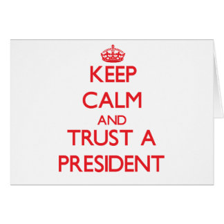 Keep Calm and Trust a President Greeting Card