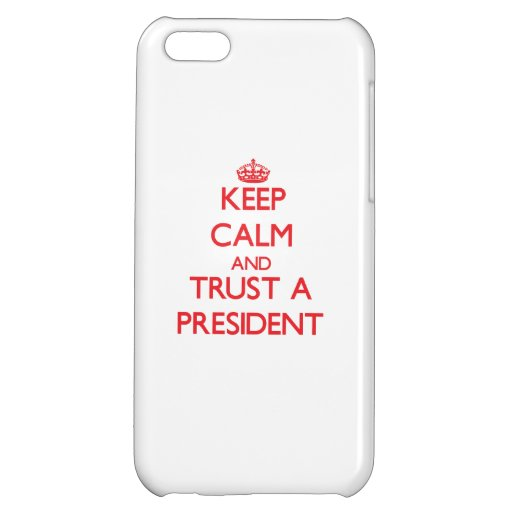 Keep Calm and Trust a President Cover For iPhone 5C