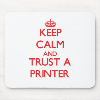 Keep Calm and Trust a Printer Mouse Pad