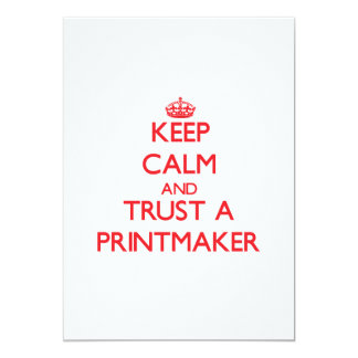 Keep Calm and Trust a Printmaker 5x7 Paper Invitation Card