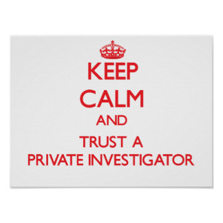 Keep Calm and Trust a Private Investigator Poster