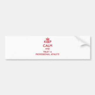 Keep Calm and Trust a Professional Athlete Car Bumper Sticker
