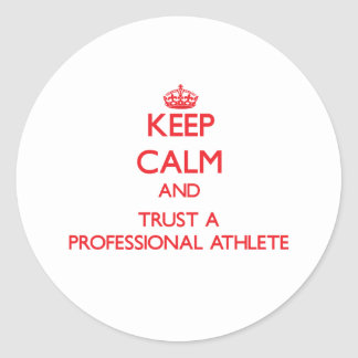 Keep Calm and Trust a Professional Athlete Classic Round Sticker