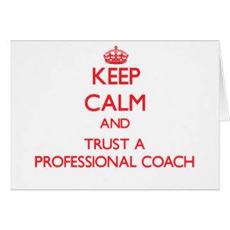 Keep Calm and Trust a Professional Coach Greeting Card