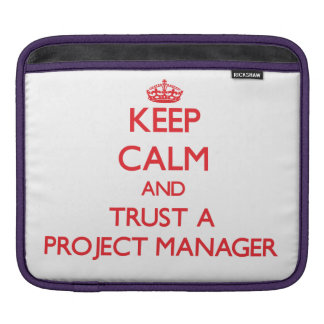 Keep Calm and Trust a Project Manager Sleeve For iPads