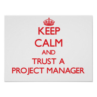 Keep Calm and Trust a Project Manager Poster