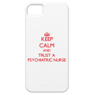 Keep Calm and Trust a Psychiatric Nurse iPhone 5 Cases