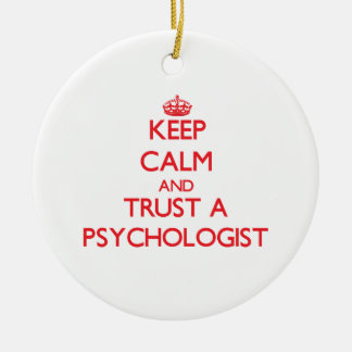 Keep Calm and Trust a Psychologist Ceramic Ornament