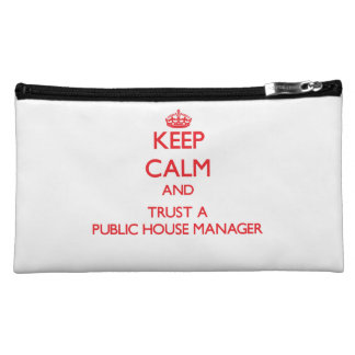 Keep Calm and Trust a Public House Manager Cosmetics Bags
