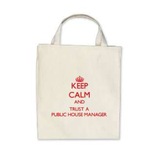 Keep Calm and Trust a Public House Manager Tote Bag