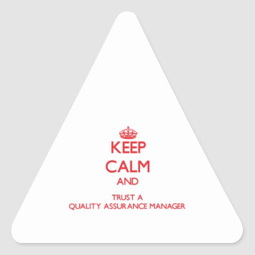 Keep Calm and Trust a Quality Assurance Manager Triangle Sticker