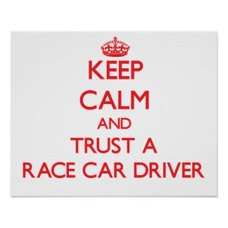 Keep Calm and Trust a Race Car Driver Posters