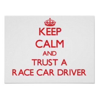 Keep Calm and Trust a Race Car Driver Poster
