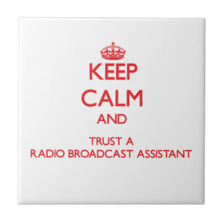Keep Calm and Trust a Radio Broadcast Assistant Ceramic Tiles