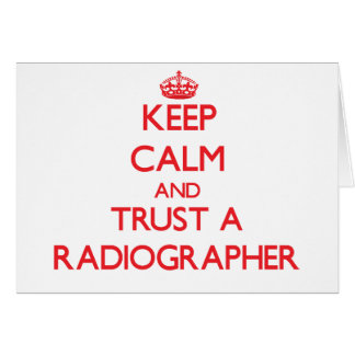 Keep Calm and Trust a Radiographer Greeting Card