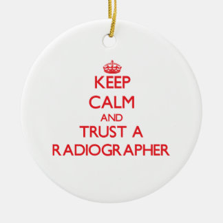 Keep Calm and Trust a Radiographer Ornaments