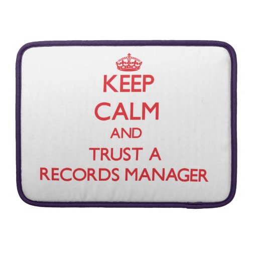 Keep Calm and Trust a Records Manager MacBook Pro Sleeve