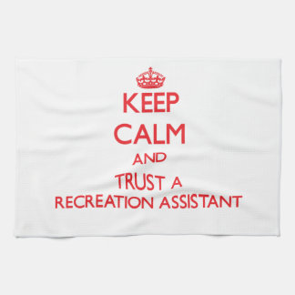 Keep Calm and Trust a Recreation Assistant Kitchen Towel