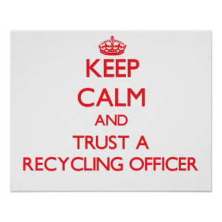 Keep Calm and Trust a Recycling Officer Posters