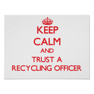 Keep Calm and Trust a Recycling Officer Poster