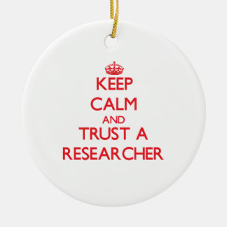 Keep Calm and Trust a Researcher Ceramic Ornament