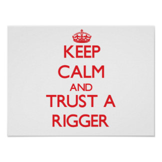 Keep Calm and Trust a Rigger Poster
