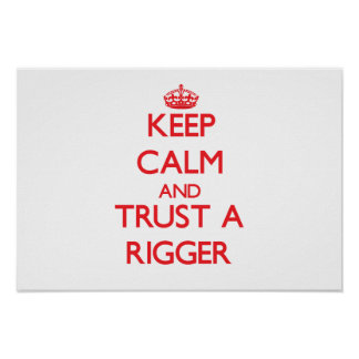 Keep Calm and Trust a Rigger Print