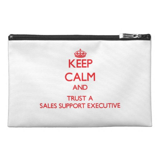 Keep Calm and Trust a Sales Support Executive Travel Accessory Bag