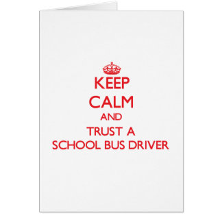 Keep Calm and Trust a School Bus Driver Greeting Card