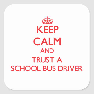 Keep Calm and Trust a School Bus Driver Square Sticker