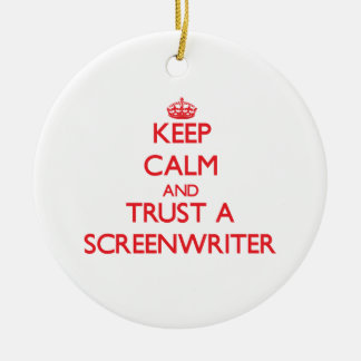 Keep Calm and Trust a Screenwriter Christmas Ornament
