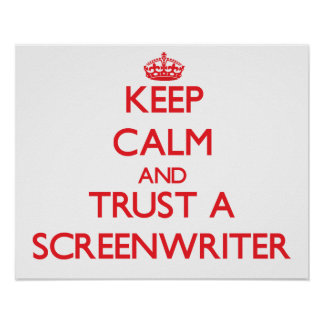 Keep Calm and Trust a Screenwriter Poster