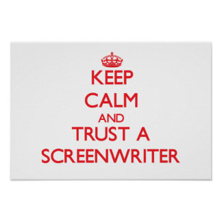 Keep Calm and Trust a Screenwriter Print