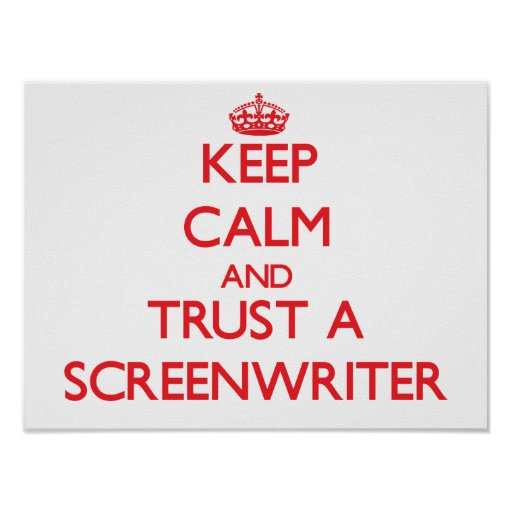 Keep Calm and Trust a Screenwriter Posters