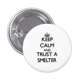 Keep Calm and Trust a Smelter Buttons